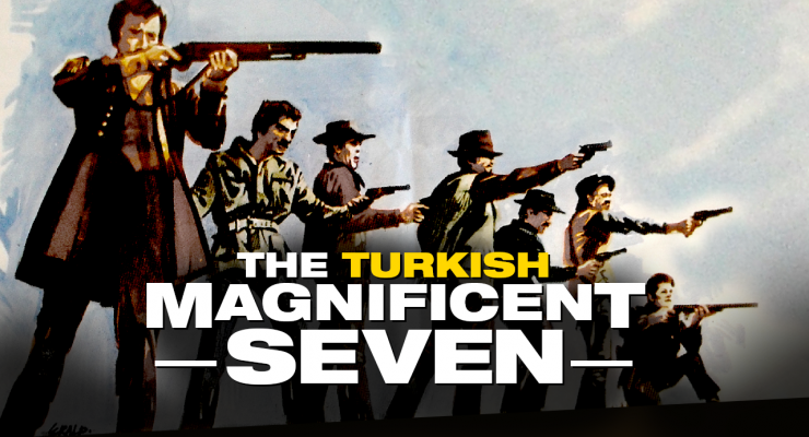 Yedi Belalılar – The Turkish Magnificent Seven